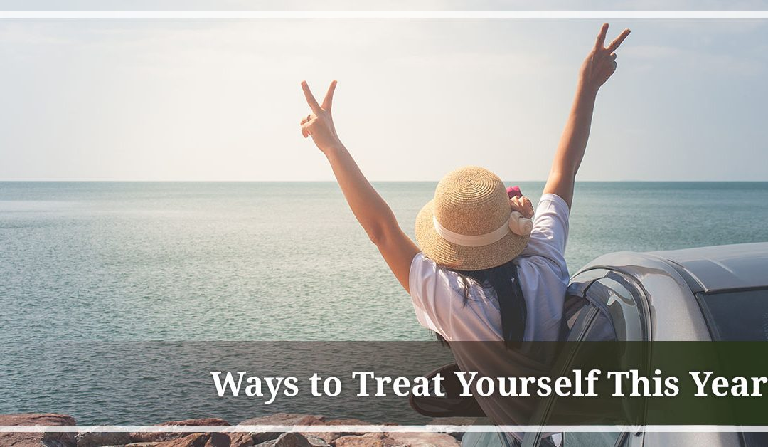 Ways to Treat Yourself This Year